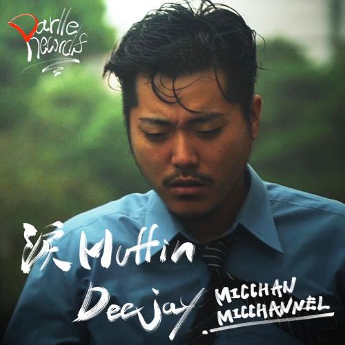 MICCHAN MICCHANNEL - 涙Muffin Deejay